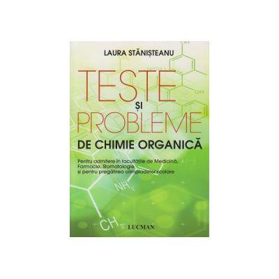 Teste si probleme de chimie organica ( Editura: Lucman, Autor: Laura Stanisteanu ISBN 9789737233219 )