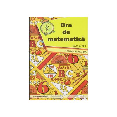Ora de matematica clasa a VI-a semestrul II ( Editura: Nominatrix, Autor: Petre Nachila ISBN 9786069407417 )