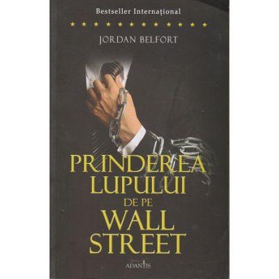 Prinderea Lupului de pe Wall Street ( Editura: Adantis, Autor: Jordan Belfort ISBN 978-606-93672-1-6 )