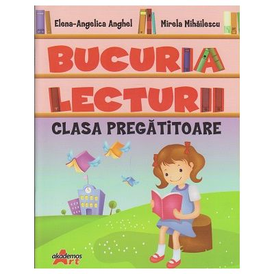 Bucuria lecturii clasa pregatitoare ( Editura: Akademos, Autor: Elena-Angelica Anghel, Mirela Mihailescu ISBN 9786068336732 )