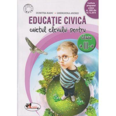 Educatie civica caietul elevului pentru clasa a III -a Dumitra Radu ( Editura: Aramis, Autor: Dumitra Radu, Gherghina Andrei ISBN 9786067062212 )