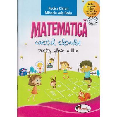 Matematica caietul elevului pentru clasa a III-a ( Editura: Aramis, Autor: Rodica Chiran, Mihaela-Ada Radu ISBN 9786067062328 )