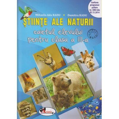 Stiinte ale naturii caietul elevului pentru clasa a III a ( Editura: Aramis, Autor: Mihaela -Ada Radu, Dumitra Radu ISBN 978-606-706-220-5 )
