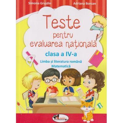 Teste pentru evaluarea nationala clasa a IV-a Limba si literatura romana, matematica ( Editura: Aramis, Autor: Simona Grujdin, Adriana Borcan ISBN 9786067063226 )