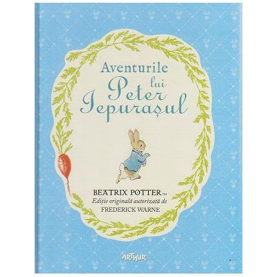 Aventurile lui Peter Iepurasul ( Editura: Arthur, Autor: Beatrix Potter ISBN 9786068620664 )