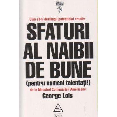Sfaturi al naibii de bune ( Editura: Art, Autor: George Lois ISBN 978-606-710-294-9 )