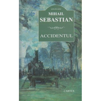 Accidentul ( Editura: Cartex, Autor: Mihail Sebastian ISBN 978-606-8023-69-4 )
