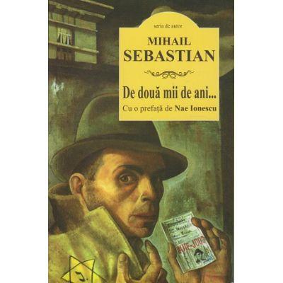 De doua mii de ani... ( Editura: Cartex, Autor: Mihail Sebastian ISBN 9786068023700 )