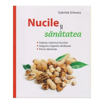 Nucile si sanatatea ( Editura: Casa, Autor: Gabriela Schwarz ISBN 9786067870060 )