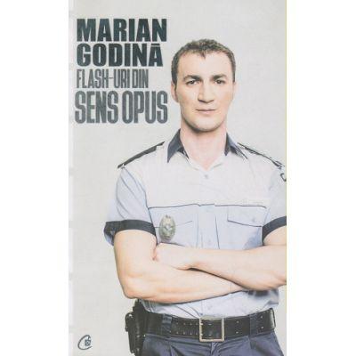 Flash-uri din sens opus ( Editura: Curtea Veche, Autor: Marian Godina ISBN 9786065888609 )