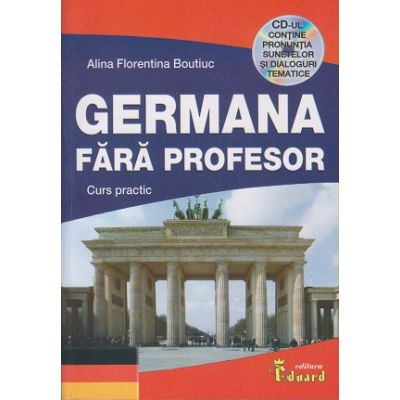 Germana fara profesor curs practic+CD ( Editura: Eduard, Autor: Alina Florentina Boutiuc ISBN 978-606-571-350-5 )