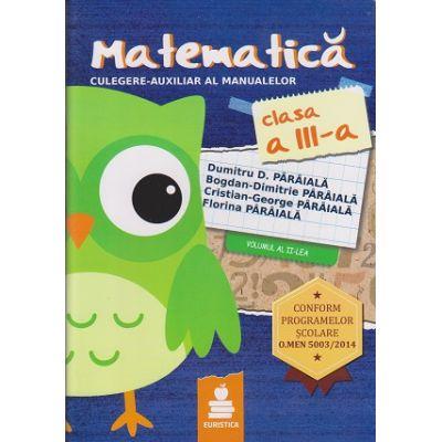 Matematica culegere - auxiliar al manualelor clasa a III- a volumul II ( Paraiala ) ( Editura: Euristica, Autor: Dumitru D. Paraiala, Bogdan-Dimitrie Paraiala, Cristian-George Paraiala, Florina Paraiala ISBN 978-606-8751-02-3 )