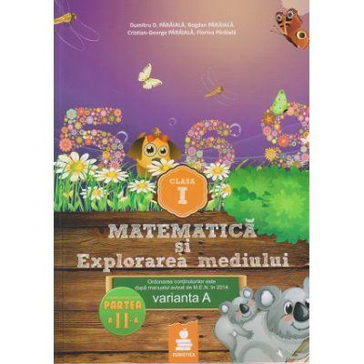 Matematica si Explorarea mediului clasa I, partea a II -a varianta A ( Editura: Euristica, Autor: Dumitru D. paraiala ISBN 9786068751078 )