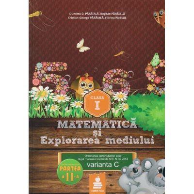 Matematica si Explorarea mediului clasa I, partea a II- a varianta C ) ( Editura: Euristica, Autor: Dumitru D. paraiala ISBN 978-606-8751-08-5 )