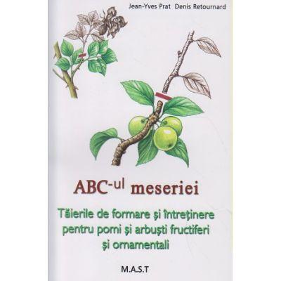 ABC-ul meseriei, Taierile de formare si intretinere pentru pomi si arbusti fructiferi si ornamentali ( Editura: MAST, Autor: Jean-Yves Prat, Denis Retournard ISBN 9786066490665 )