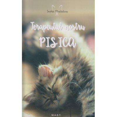 Terapeutul nostru PISICA ( Editura: Mast, Autor: Sophie Macheteau ISBN 9786066490634 )