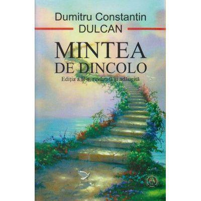 Mintea de dincolo, Editia a II a ( Editura: Scoala Ardeleana, Autor: Dumitru Constantin Dulcan ISBN 978-606-8699-26-4 )