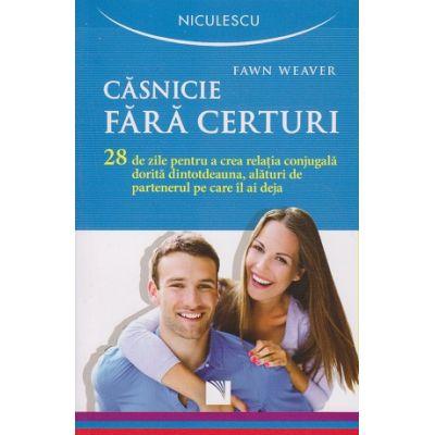 Casnicie fara certuri ( Editura: Niculescu, Autor: Fawn Weaver ISBN 978-973-748-978-4 )