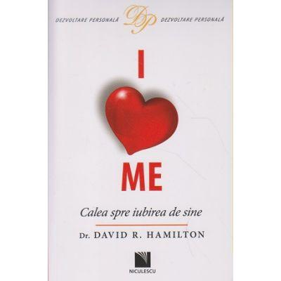 I love Me, Calea spre iubirea de sine ( Editura: Niculescu, Autor: Dr. David R. Hamilton ISBN 978-973-748-959-3 )