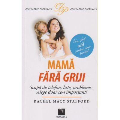 Mama fara griji ( Editura: Niculescu, Autor: Rachel Macy Stafford ISBN 978-973-748-961-6 )
