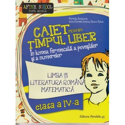 Caiet pentru timp liber, Limba si Literatura Romana, Matematica clasa a IV-a ( Editura: Paralela 45, Autor: Marinela Scripcariu ISBN 9789734720385 )