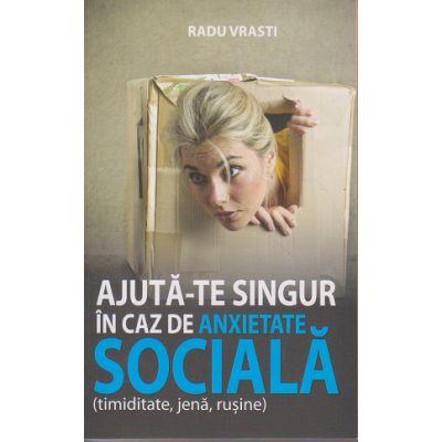 Ajuta-te singur in caz de anxietate sociala ( timiditate, jena, rusine ) ( Editura: All, Autor: Radu Vrasti ISBN 978-606-587-377-3 )