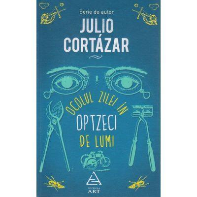 Ocolul zilei in optzeci de lumi ( Editura: Art Grup Editorial, Autor: Julio Cortazar ISBN 978-606-710-031-0 )