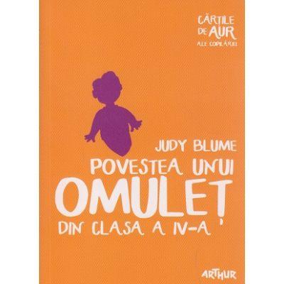 Povestea unui omulet din clasa a IV-a ( Editura: Arthur, Autor: Judy Blume ISBN 9786067880120 )