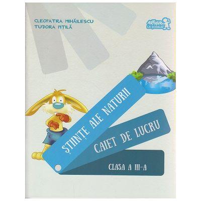 Stiinte ale naturii caiet de lucru clasa a III - a ( Editura: Arthur, Autor: Cleopatra Mihailescu, Tudora Pitila ISBN 978-606-710-316-8 )