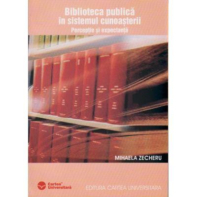 Biblioteca publica in sistemul cunoasterii, Perceptie si expectanta ( Editura: Cartea Universitara, Autor: Mihaela Zecheru ISBN 973-731-175-2 )