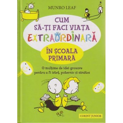 Cum sa-ti faci viata extraordinara in scoala primara ( Editura: Corint Junior, Autor: Munro Leaf ISBN 9789731284897 )