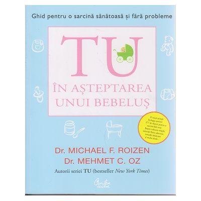 Tu in asteptarea unui bebelus ( Editura: Curtea Veche, Autor: Michael F. Roizen, Mehmen C. Oz ISBN 978-606-588-744-2 )