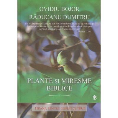 Plante si miresme biblice ( Editura: Dharana, Autor: Ovidiu Bojor, Raducanu Dumitru ISBN 978-973-8975-82-8 )