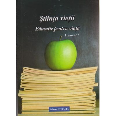 Stiinta vietii, Educatie pentru viata Volumul I ( Editura: Estfalia, Autor: Ioana Banda Claudia, prof. Florica Maria Puscas ISBN 9786068248699 )