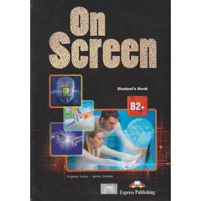 On Screen B2+ Student s Book B2 + ( Editura: Express Publishing, Autor: Virginia Evans, Jenny Dooley ISBN 9781471522857 )