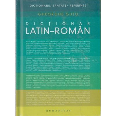 Dictionar Latin-Roman ( Editura: Humanitas, Autor: Gheorghe Gutu ISBN 9789735059774 )