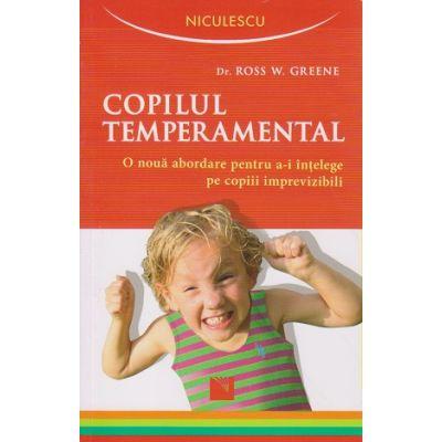 Copilul temperamental ( Editura: Niculescu, Autor: Dr. Ross Greene ISBN 978-973-748-983-8 )