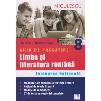 Limba si Literatura Romana ghid de pregatire pentru evaluarea nationala clasa a 8 a ( Editura: Niculescu, Autor: Ion Popa, Marinela Popa ISBN 978-973-748-962-3 )