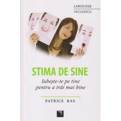 Stima de sine / Iubeste-te pe tine pentru a trai mai bine ( Editura: Niculescu, Autor: Patrice Ras ISBN 978-973-748-971-5 )