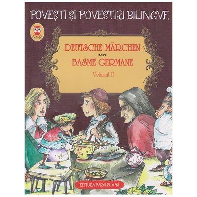 Deutsche Marchen / Basme Germane Volumul II ( Editura: Paralela 45 ISBN 978-973-47-1636-9 )
