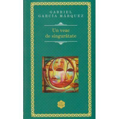 Un veac de singuratate ( Editura: Rao, Autor: Gabriel Garcia Marquez ISBN 978-606-609-840-3 )