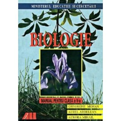 Biologie Manual pentru clasa a V-a ( Editura: All, Autor: Aurora Mihail, Gheorghe Mohan ISBN 973-684-017-4 )