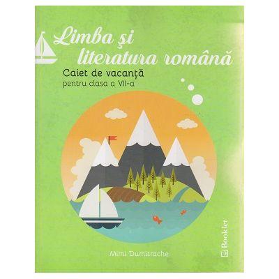 Limba si literatura romana caiet de vacanta pentru clasa a VII-a ( Editura: Booklet, Autor: Mimi Dumitrache ISBN 9786065903555 )