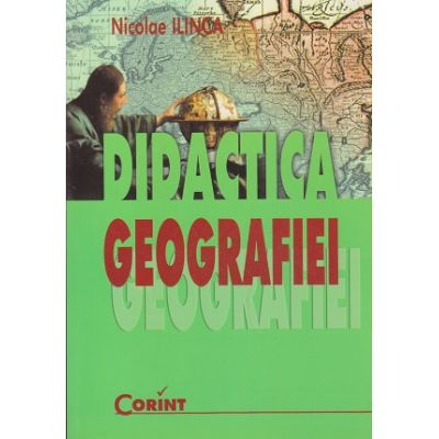 Didactica Geografiei ( Editura: Corint, Autor: Nicolae Ilinca ISBN 9789731350349 )