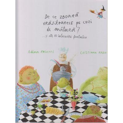 De ce zboara vrajitoarele pe cozi de matura?... si alte 10 intrebari fantastice ( Editura: Curtea Veche, Autor: Adina Rosetti, Cristiana Radu ISBN 9786065888678 )