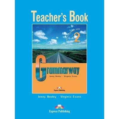 Curs de gramatică limba engleză Grammarway 2 Manualul profesorului ( Editura: Express Publishing, Autor: Jenny Dooley, Virginia Evans ISBN 978-1-84466-597-6 )