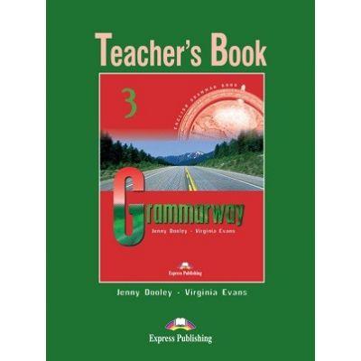 Curs de gramatică limba engleză Grammarway 3 Manualul profesorului ( Editura: Express Publishing, Autor: Jenny Dooley, Virginia Evans ISBN 978-1-903128-95-4
