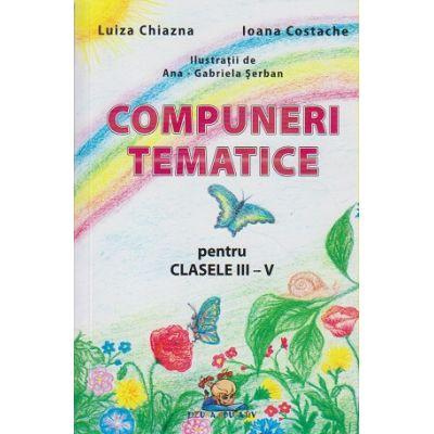 Compuneri tematice pentru clasele III-V ( Editura: Lizuka Educativ, Autor: Luiza Chiazna, Ioana Costache ISBN 9786069313619 )