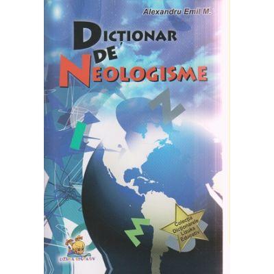 Dictionar de neologisme ( Editura: Lizuka Educativ, Autor: Alexandru Emil M. ISBN 9786069330463 )