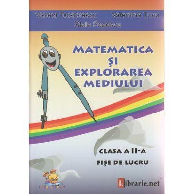 Matematica si Explorarea mediului clasa a II -a FISE DE LUCRU ( Editura: Lizuka Educativ, Autor: Violeta Teodorescu, Valentina Tucu, Stela Popescu ISBN 9786068714080 )